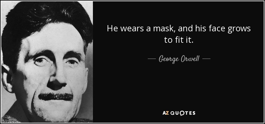 quote-he-wears-a-mask-and-his-face-grows-to-fit-it-george-orwell-45-38-38